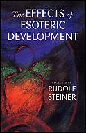 Rudolf Steiner Book: The Effects of Esoteric Development
